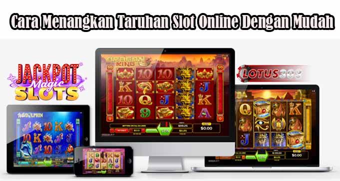 Cara Menangkan Taruhan Slot Online Dengan Mudah